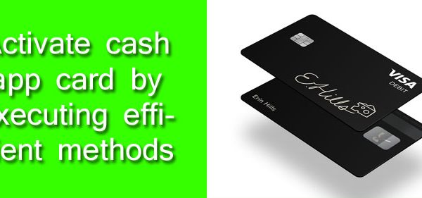Activate cash app card by executing efficient methods