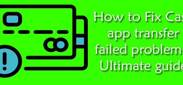 How to Fix Cash app transfer failed problems? Ultimate guide